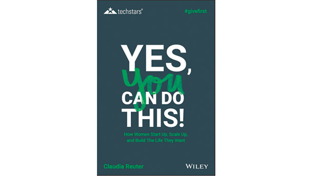 Yes, You Can Do This!: How women start up, scale up, and build the life they want