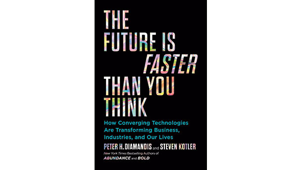 The Future is Faster Than You Think: How converging technologies are transforming business, industries and our lives